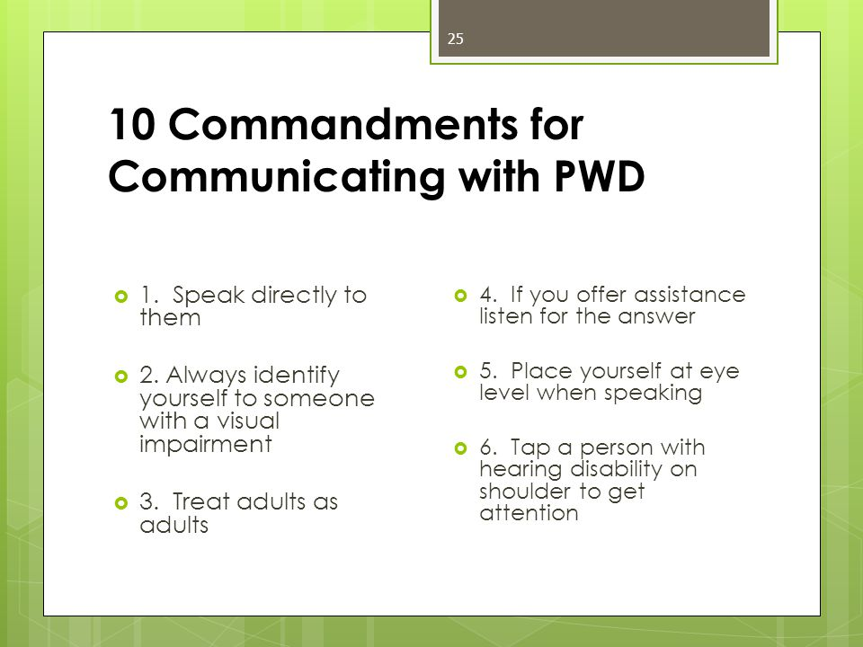 10 Commandments for Communicating with PWD  1. Speak directly to them  2.