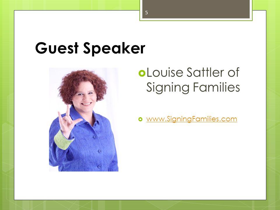 Guest Speaker 5  Louise Sattler of Signing Families  www.SigningFamilies.com www.SigningFamilies.com