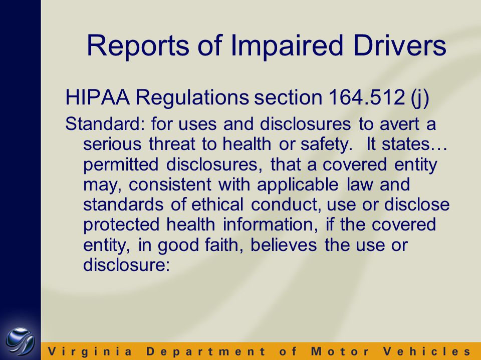 Reports of Impaired Drivers HIPAA Regulations section 164.512 (j) Standard: for uses and disclosures to avert a serious threat to health or safety.