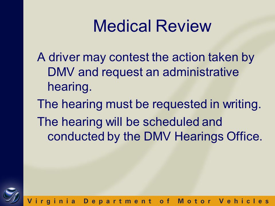 Medical Review A driver may contest the action taken by DMV and request an administrative hearing.
