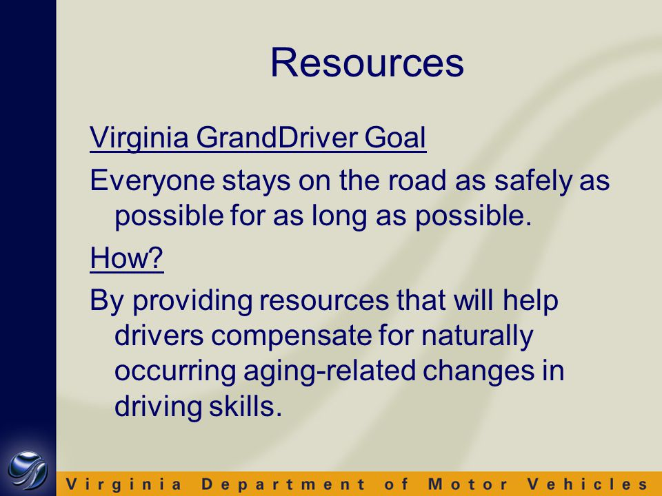 Resources Virginia GrandDriver Visit www.granddriver.netwww.granddriver.net Staying safe tips Resource links Alternative transportation