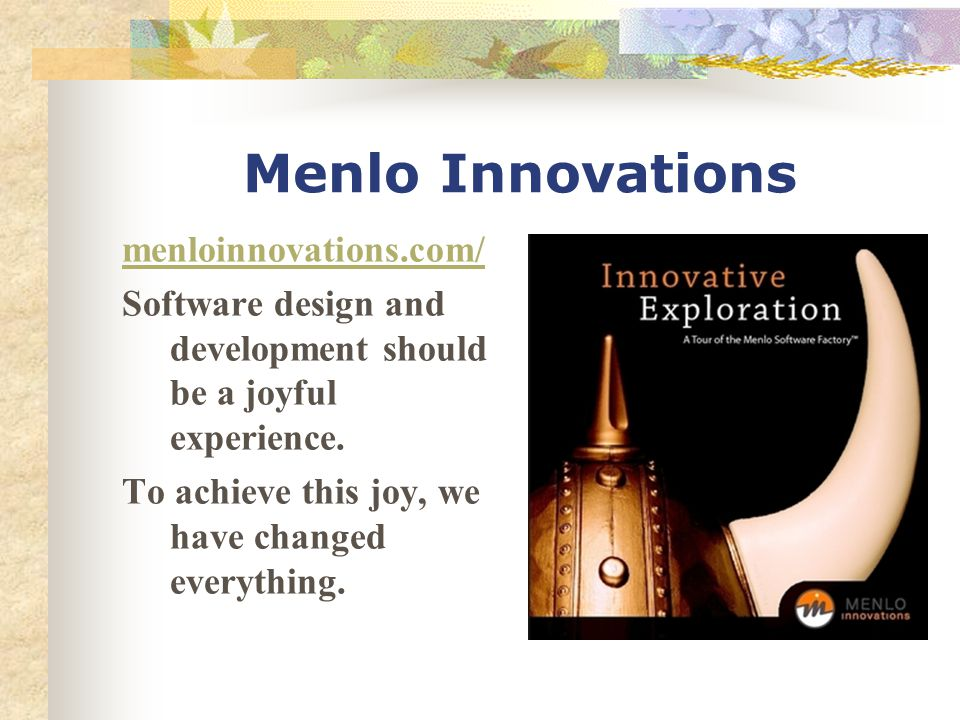 Menlo Innovations menloinnovations.com/ Software design and development should be a joyful experience.