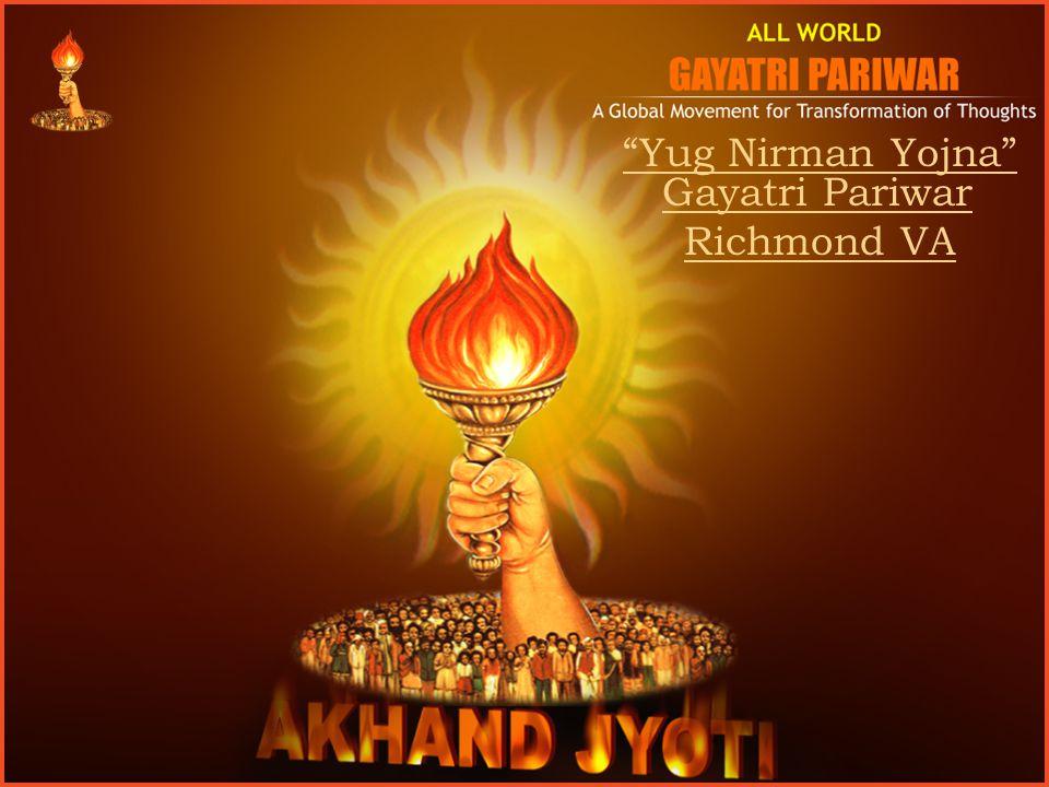 www.awgp.org | www.akhandjyoti.org Gayatri Pariwar Richmond VA Activities for Yug Nirman Yojna Weekly Monthly Yearly Festivals Ocassions