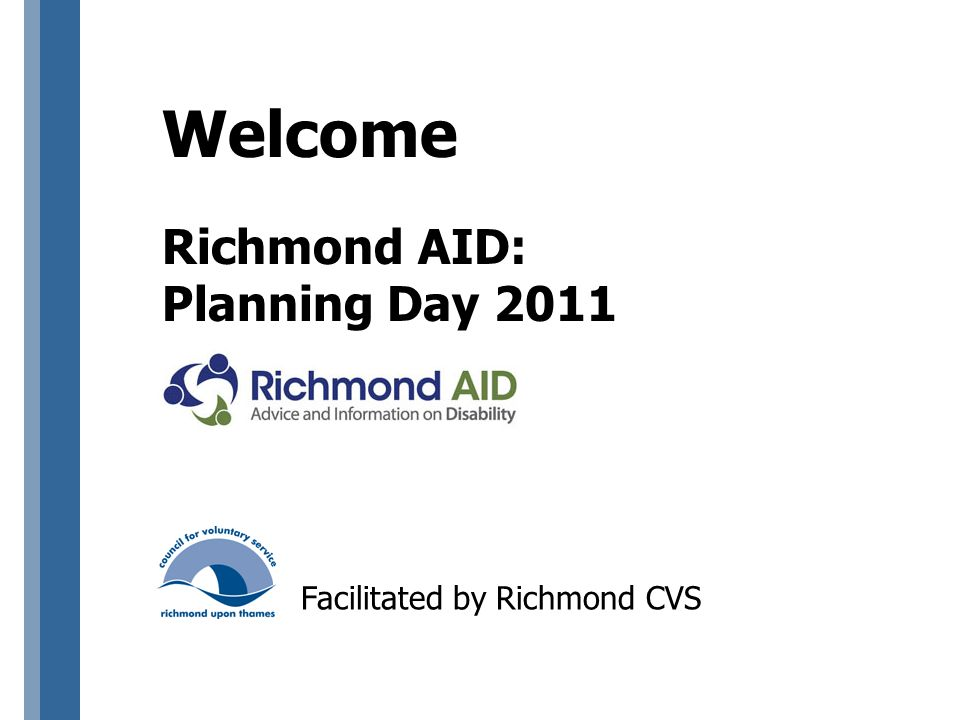Welcome Richmond AID: Planning Day 2011 Facilitated by Richmond CVS