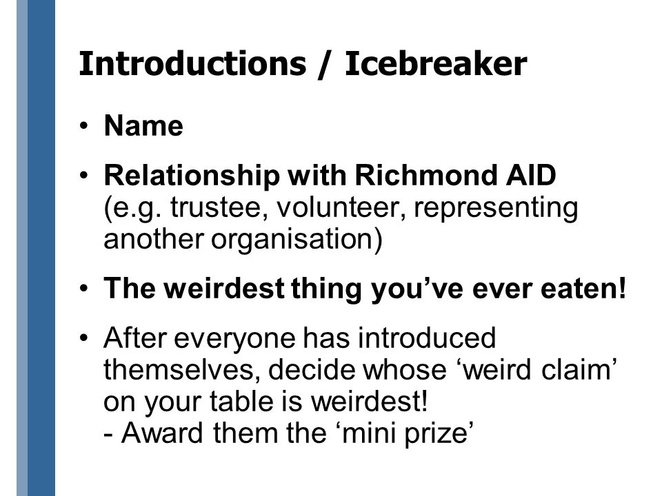 Introductions / Icebreaker Name Relationship with Richmond AID (e.g.