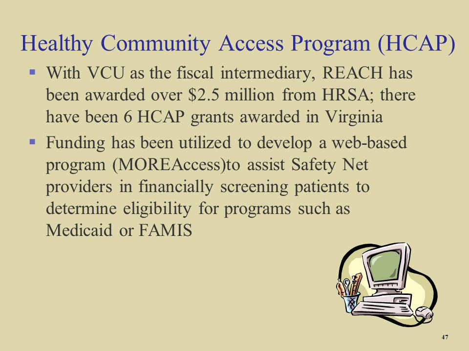 Healthy Community Access Program (HCAP) §With VCU as the fiscal intermediary, REACH has been awarded over $2.5 million from HRSA; there have been 6 HC