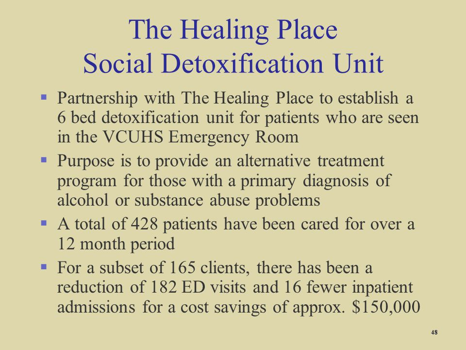 The Healing Place Social Detoxification Unit §Partnership with The Healing Place to establish a 6 bed detoxification unit for patients who are seen in