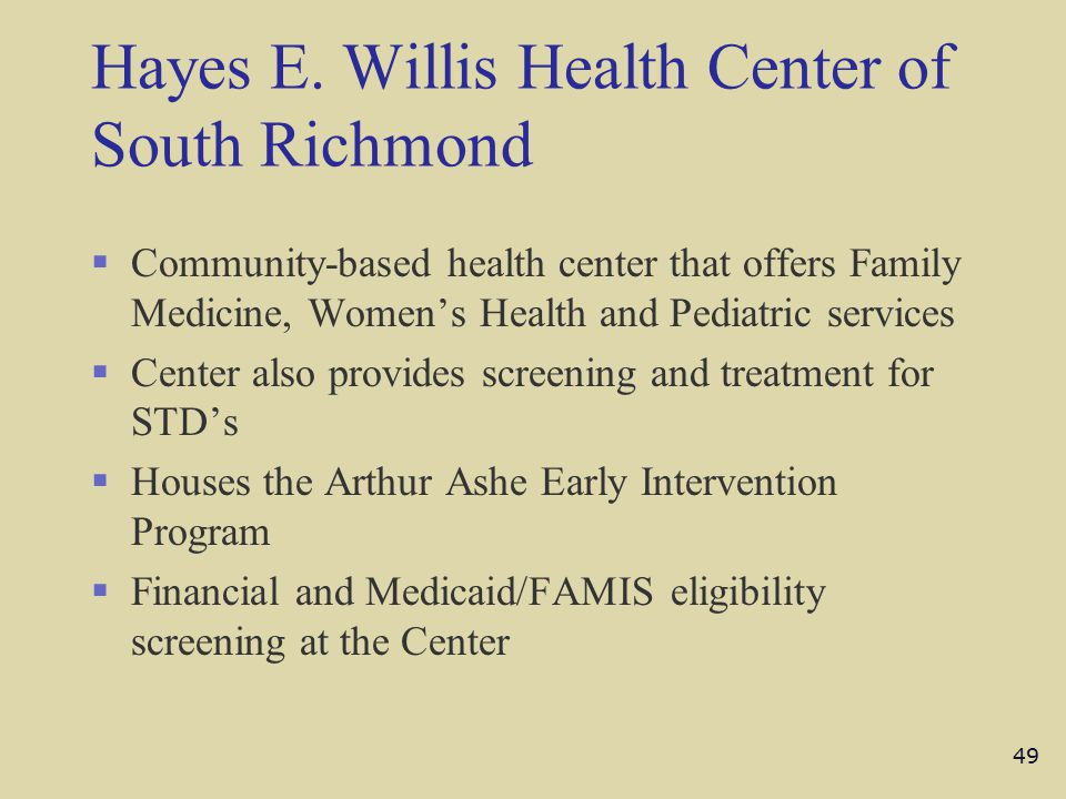 Hayes E. Willis Health Center of South Richmond §Community-based health center that offers Family Medicine, Women's Health and Pediatric services §Cen