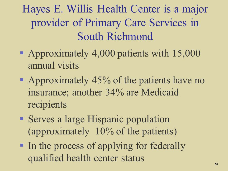 Hayes E. Willis Health Center is a major provider of Primary Care Services in South Richmond §Approximately 4,000 patients with 15,000 annual visits §