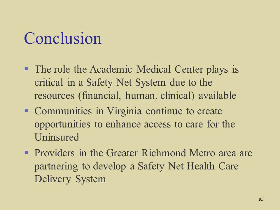 Conclusion §The role the Academic Medical Center plays is critical in a Safety Net System due to the resources (financial, human, clinical) available