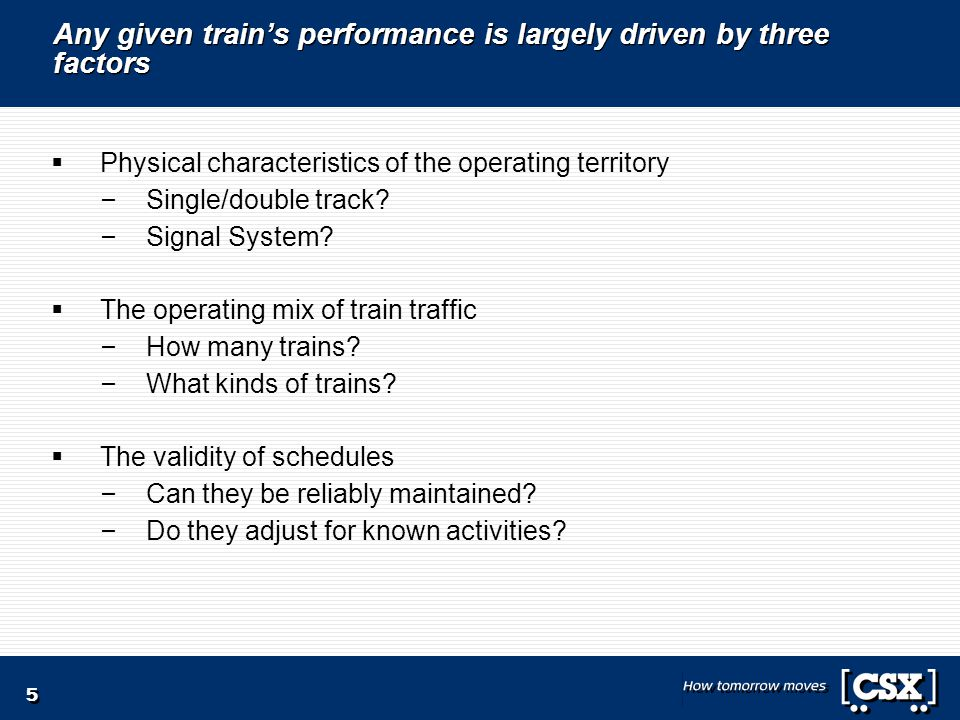 5 Any given train's performance is largely driven by three factors  Physical characteristics of the operating territory – Single/double track.