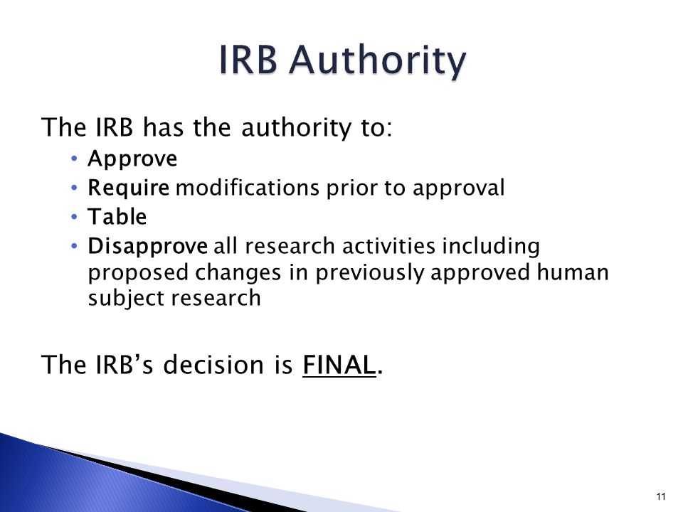 The IRB has the authority to: Approve Require modifications prior to approval Table Disapprove all research activities including proposed changes in p