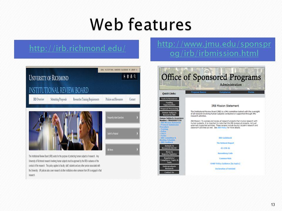 http://irb.richmond.edu/ http://www.jmu.edu/sponspr og/irb/irbmission.html 13