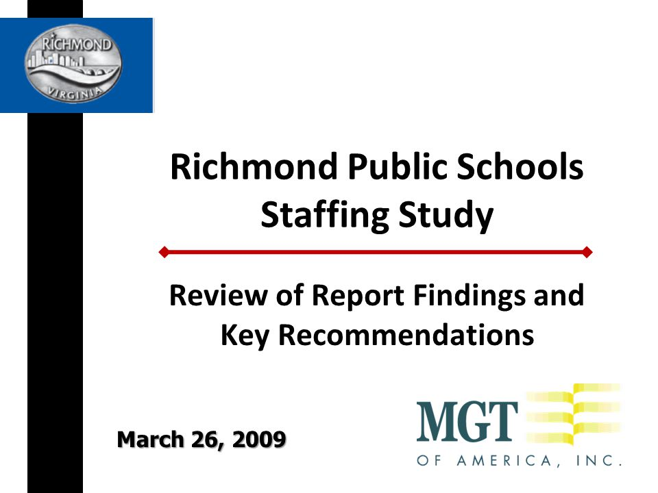 Richmond Public Schools Staffing Study Review of Report Findings and Key Recommendations March 26, 2009