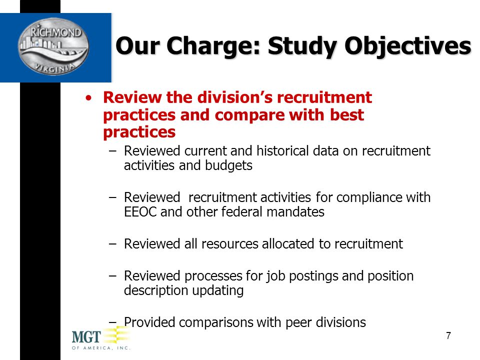 Review the division's recruitment practices and compare with best practices –Reviewed current and historical data on recruitment activities and budgets –Reviewed recruitment activities for compliance with EEOC and other federal mandates –Reviewed all resources allocated to recruitment –Reviewed processes for job postings and position description updating –Provided comparisons with peer divisions Our Charge: Study Objectives 7
