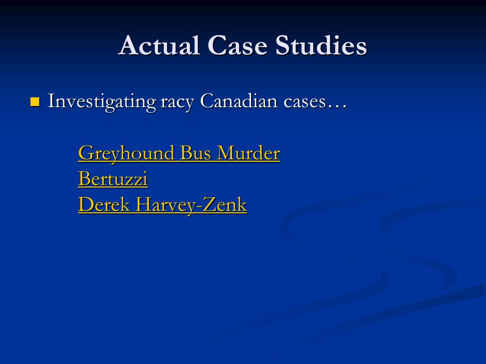 Actual Case Studies Investigating racy Canadian cases… Greyhound Bus Murder Bertuzzi Derek Harvey-Zenk Investigating racy Canadian cases… Greyhound Bus Murder Bertuzzi Derek Harvey-Zenk Greyhound Bus Murder Bertuzzi Derek Harvey-Zenk Greyhound Bus Murder Bertuzzi Derek Harvey-Zenk