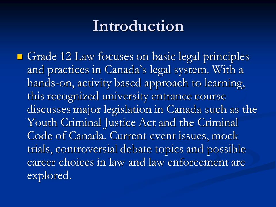 Introduction Grade 12 Law focuses on basic legal principles and practices in Canada's legal system.