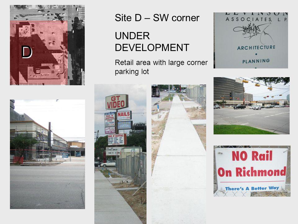 D D Site D – SW corner UNDER DEVELOPMENT Retail area with large corner parking lot