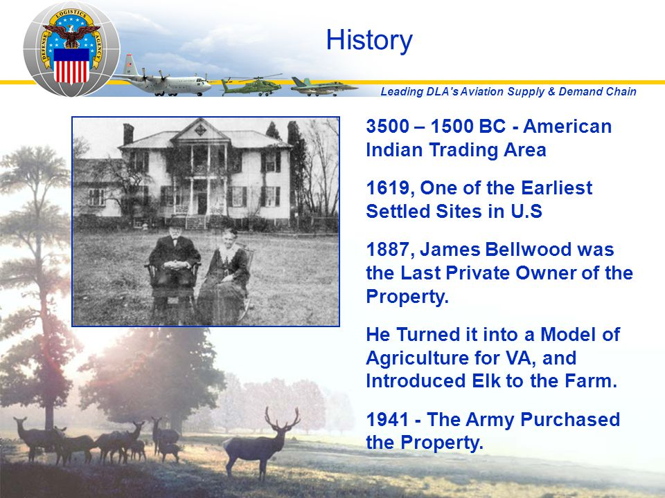 Leading DLA's Aviation Supply & Demand Chain History 3500 – 1500 BC - American Indian Trading Area 1619, One of the Earliest Settled Sites in U.S 1887