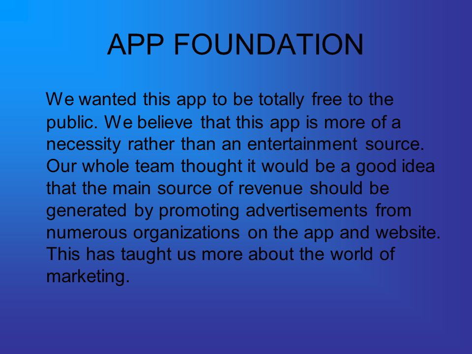 APP FOUNDATION We wanted this app to be totally free to the public.