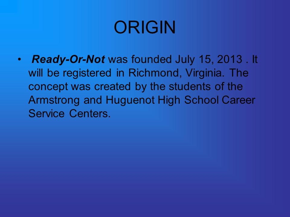 ORIGIN Ready-Or-Not was founded July 15, 2013. It will be registered in Richmond, Virginia.