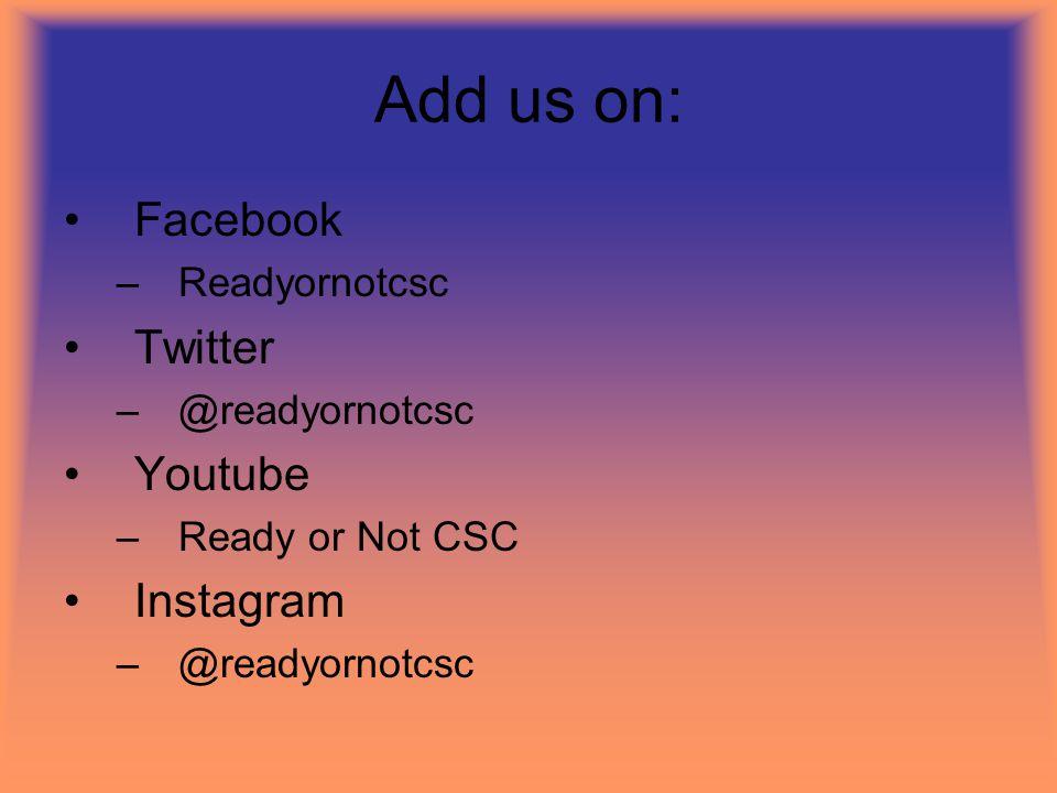 Add us on: Facebook –Readyornotcsc Twitter –@readyornotcsc Youtube –Ready or Not CSC Instagram –@readyornotcsc
