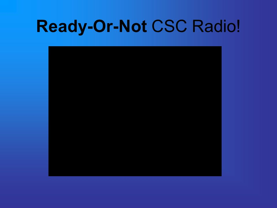Ready-Or-Not CSC Radio!