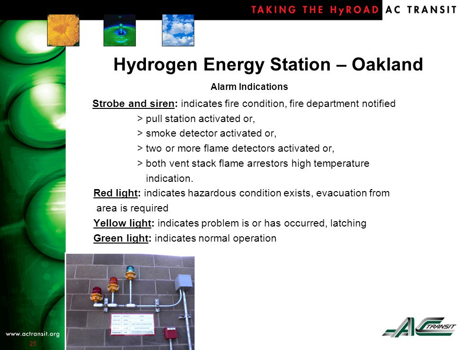 25 Hydrogen Energy Station – Oakland Alarm Indications Strobe and siren: indicates fire condition, fire department notified > pull station activated or, > smoke detector activated or, > two or more flame detectors activated or, > both vent stack flame arrestors high temperature indication.