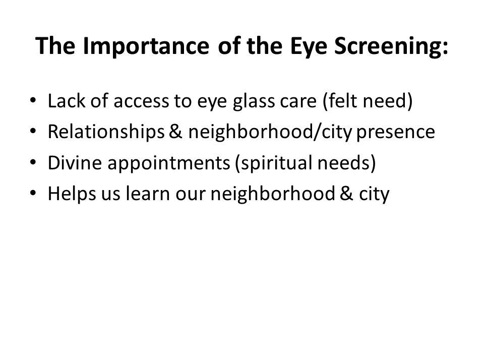 The Importance of the Eye Screening: Lack of access to eye glass care (felt need) Relationships & neighborhood/city presence Divine appointments (spir
