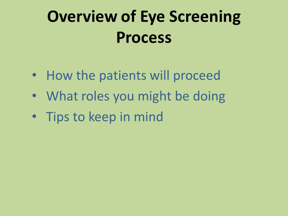 Overview of Eye Screening Process How the patients will proceed What roles you might be doing Tips to keep in mind