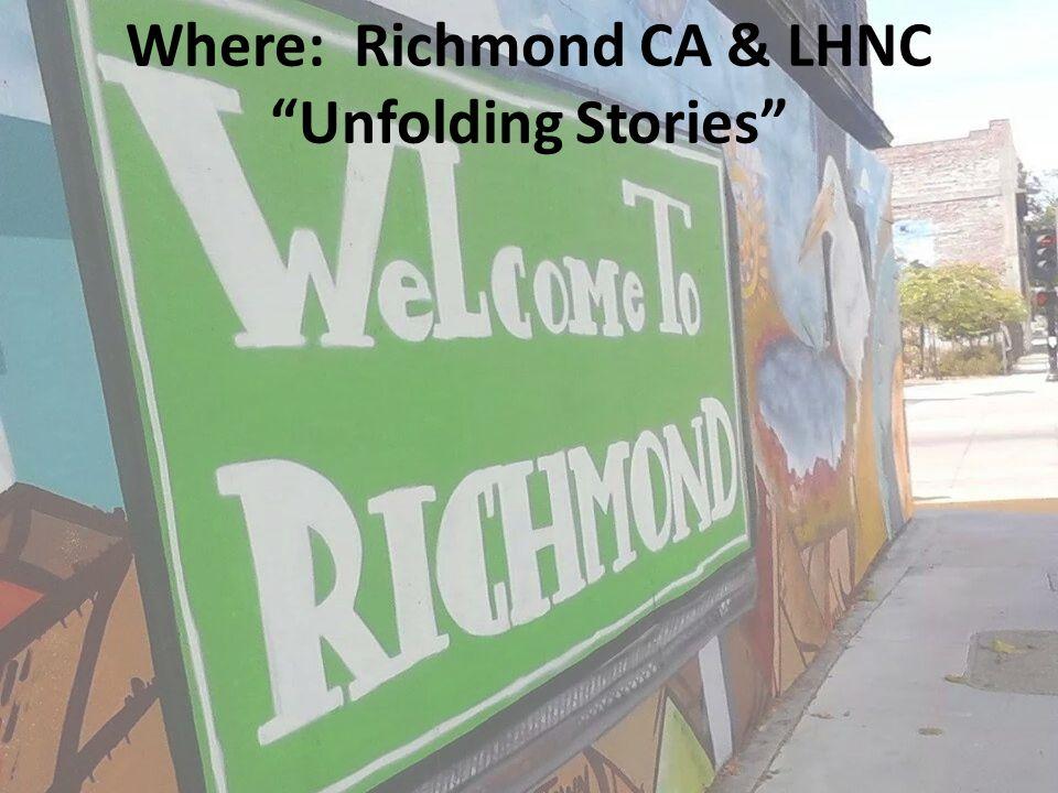 "Where: Richmond CA & LHNC ""Unfolding Stories"""