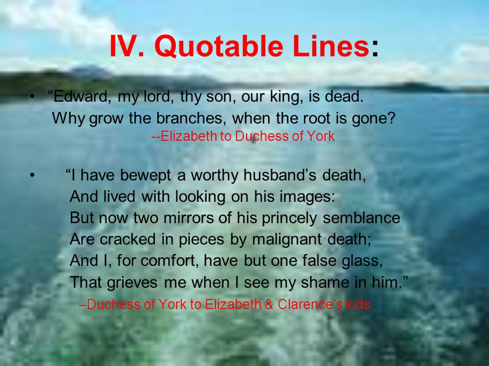 IV. Quotable Lines: Edward, my lord, thy son, our king, is dead.