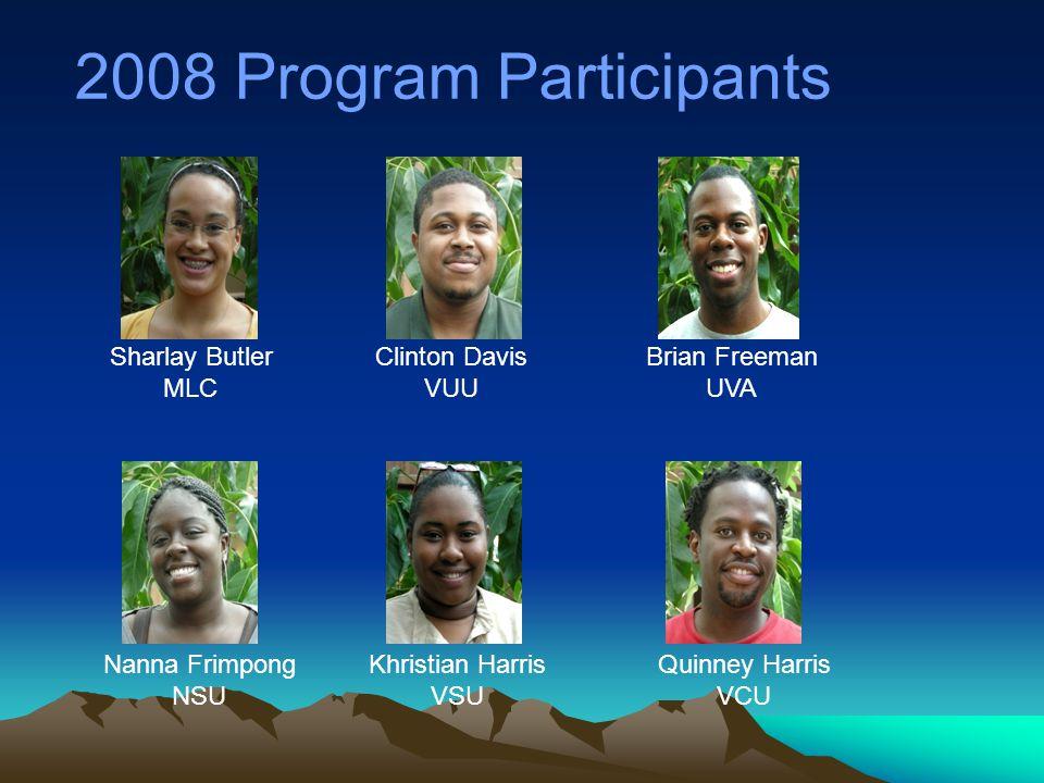 2008 Program Participants Sharlay Butler MLC Clinton Davis VUU Brian Freeman UVA Nanna Frimpong NSU Khristian Harris VSU Quinney Harris VCU