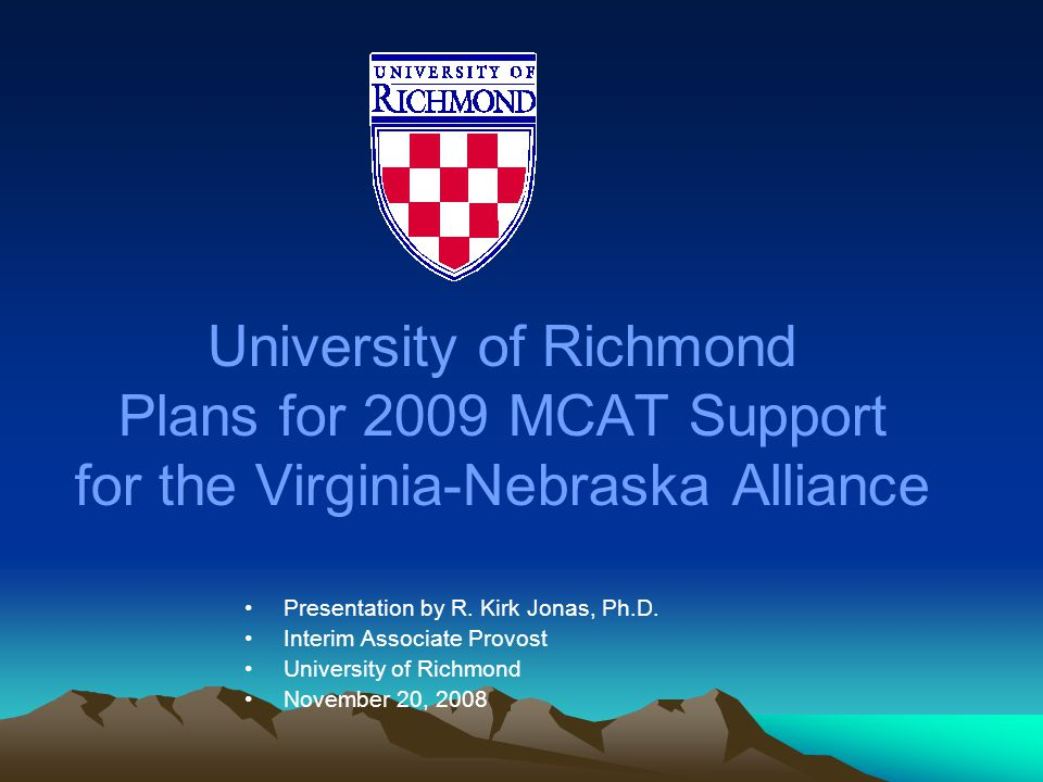 The University of Richmond and the Virginia-Nebraska Alliance MCAT Program Overview As part of its proposal for membership in the Virginia-Nebraska Alliance, the University of Richmond proposed hosting a summer preparation program for the Medical College Admission Test (MCAT).