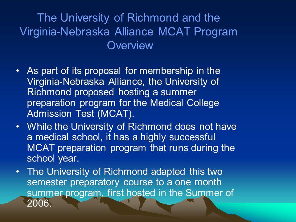 The 2006, 2007, 2008 MCAT Preparatory Programs In June 2006, the University of Richmond provided the MCAT preparation program for 10 HBCU/minority students.