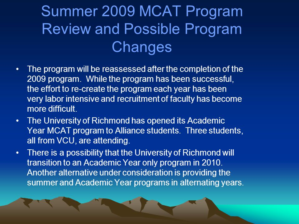 Summer 2009 MCAT Program Review and Possible Program Changes The program will be reassessed after the completion of the 2009 program.