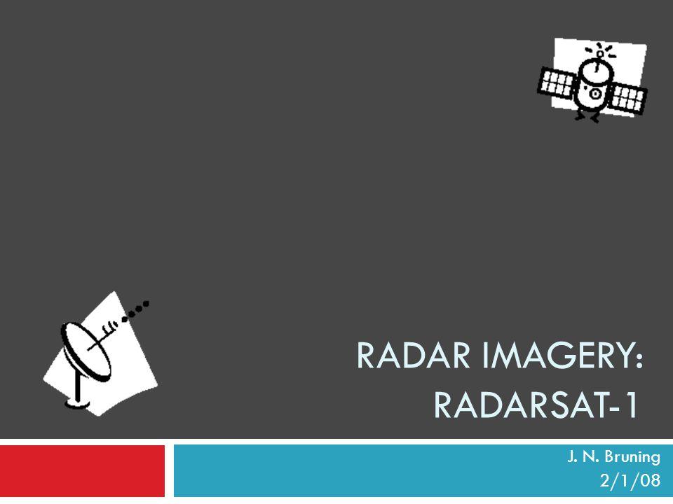 RADAR IMAGERY: RADARSAT-1 J. N. Bruning 2/1/08
