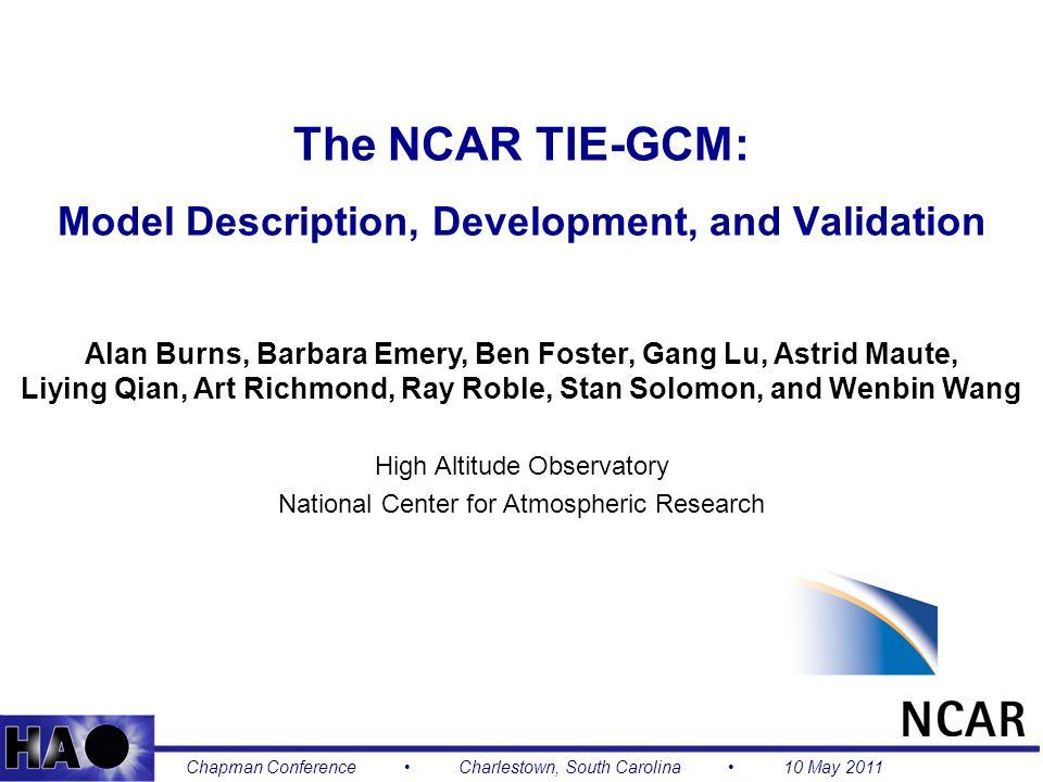 1 The NCAR TIE-GCM: Model Description, Development, and Validation Alan Burns, Barbara Emery, Ben Foster, Gang Lu, Astrid Maute, Liying Qian, Art Rich