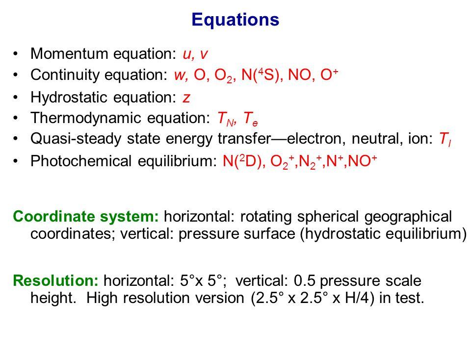 Equations Momentum equation: u, v Continuity equation: w, O, O 2, N( 4 S), NO, O + Hydrostatic equation: z Thermodynamic equation: T N, T e Quasi-stea