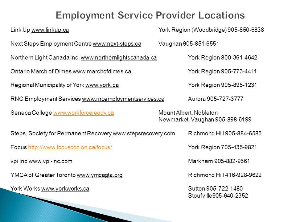 Link Up www.linkup.caYork Region (Woodbridge) 905-850-6838 Next Steps Employment Centre www.next-steps.caVaughan 905-851-6551 Northern Light Canada Inc.