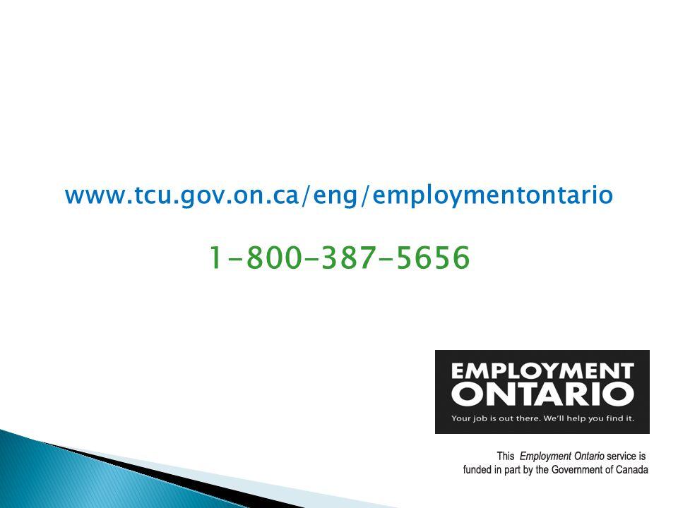 www.tcu.gov.on.ca/eng/employmentontario 1-800-387-5656
