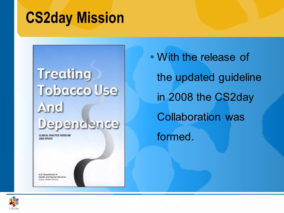CS2day Mission  With the release of the updated guideline in 2008 the CS2day Collaboration was formed.