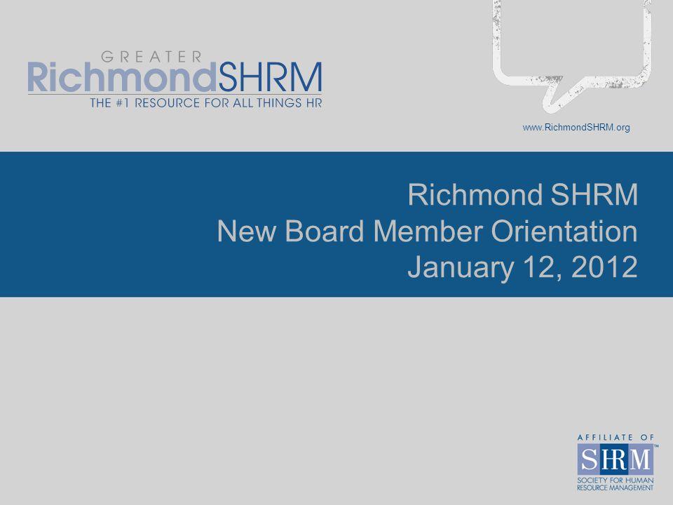 www.RichmondSHRM.org Richmond SHRM New Board Member Orientation January 12, 2012