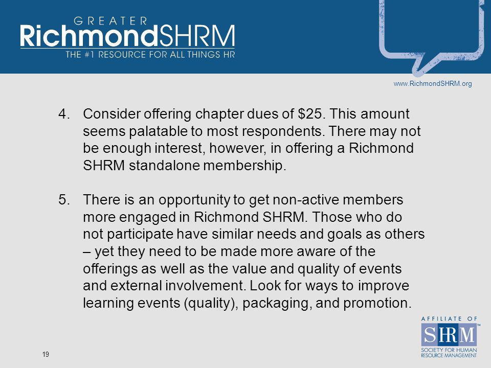 www.RichmondSHRM.org 19 4.Consider offering chapter dues of $25.