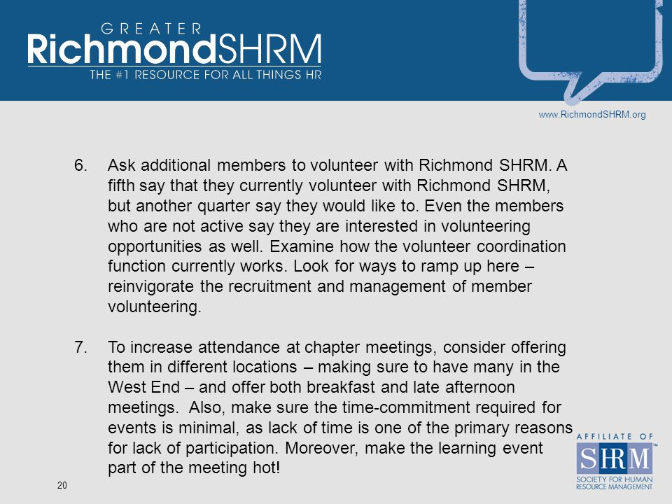 www.RichmondSHRM.org 20 6.Ask additional members to volunteer with Richmond SHRM. A fifth say that they currently volunteer with Richmond SHRM, but an