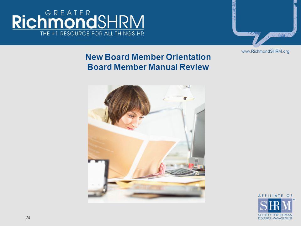 www.RichmondSHRM.org 24 New Board Member Orientation Board Member Manual Review
