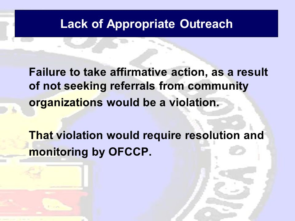 Lack of Appropriate Outreach Failure to take affirmative action, as a result of not seeking referrals from community organizations would be a violation.