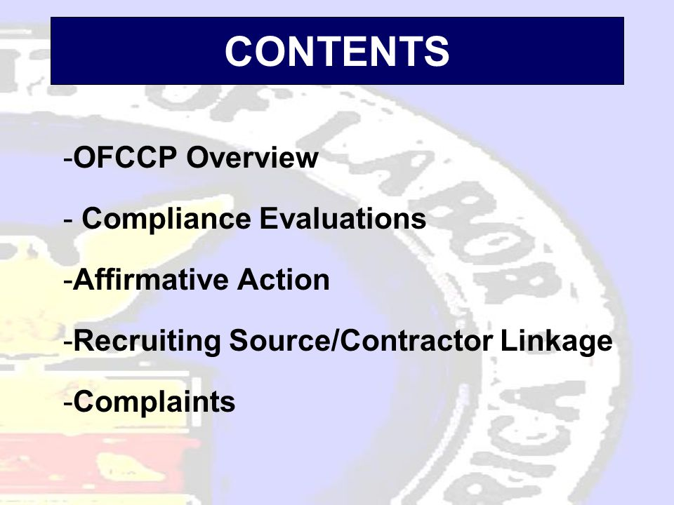 CONTENTS -OFCCP Overview - Compliance Evaluations -Affirmative Action -Recruiting Source/Contractor Linkage -Complaints
