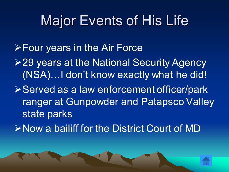 Major Events of His Life  Four years in the Air Force  29 years at the National Security Agency (NSA)…I don't know exactly what he did.