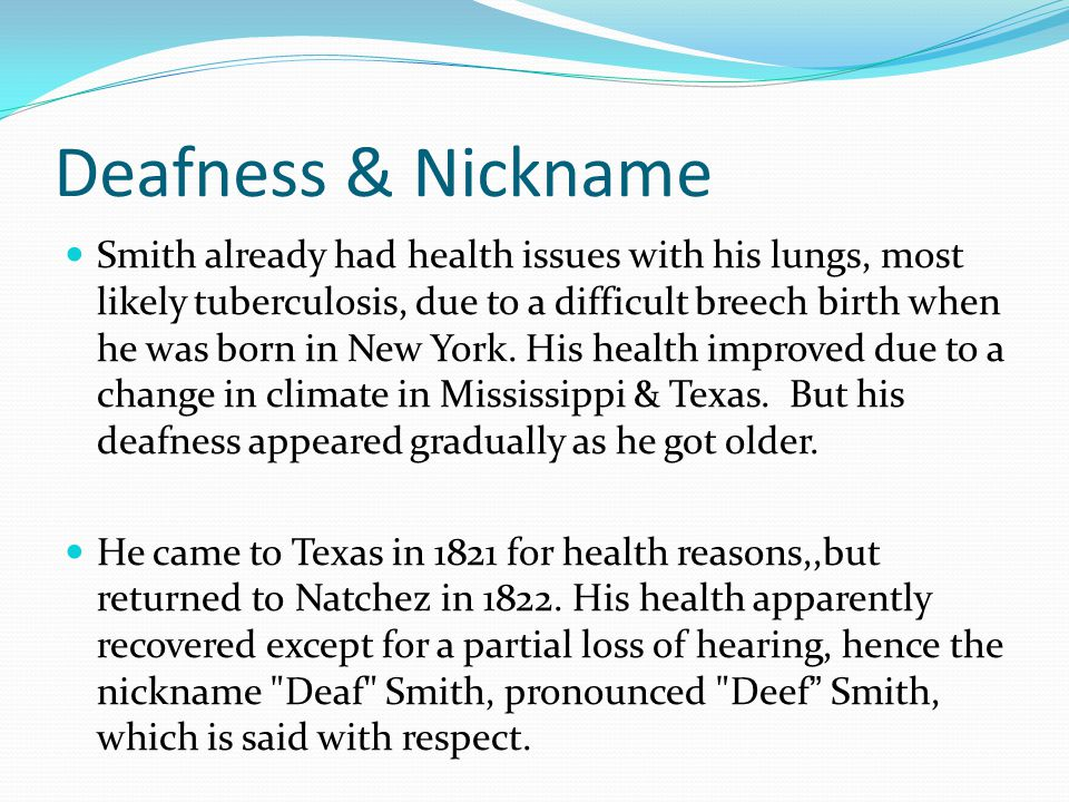 Deafness & Nickname Smith already had health issues with his lungs, most likely tuberculosis, due to a difficult breech birth when he was born in New